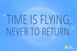 Time-is-flying,-never-to-return